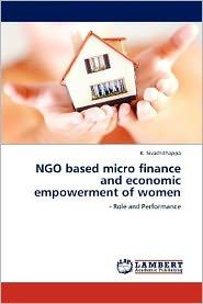 NGO based micro finance and economic empowerment of women - K. Sivachithappa
