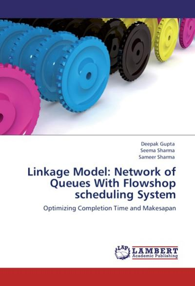 Linkage Model: Network of Queues With Flowshop scheduling System - Deepak Gupta