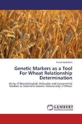 Genetic Markers as a Tool For Wheat Relationship Determination - Using of Morphological, Molecular and Cytogenetial Markers to Detemine Genetic Relationship in Wheat - Abdellatif, Kamal