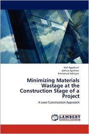 Minimizing Materials Wastage at the Construction Stage of a Project - Kofi Agyekum, Emmanuel Adinyira, Joshua Ayarkwa