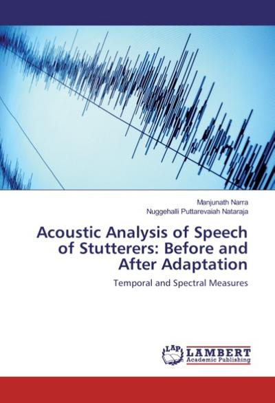 Acoustic Analysis of Speech of Stutterers: Before and After Adaptation - Manjunath Narra