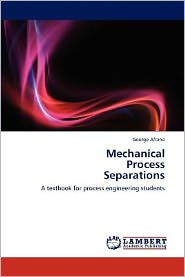 Mechanical Process Separations - George Afrane