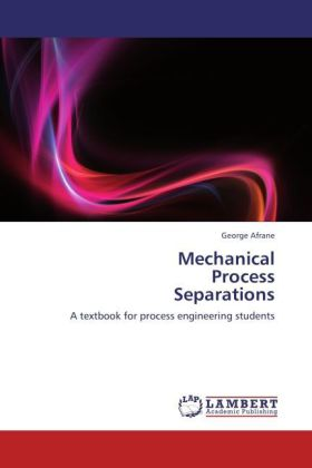 Mechanical Process Separations - A textbook for process engineering students - Afrane, George