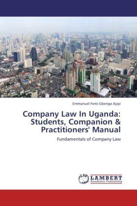 Company Law In Uganda: Students, Companion & Practitioners' Manual - Fundamentals of Company Law - Ajayi, Emmanuel Femi Gbenga