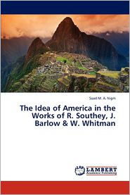 The Idea of America in the Works of R. Southey, J. Barlow & W. Whitman - Soad M. A. Nigm
