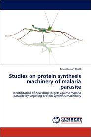Studies on protein synthesis machinery of malaria parasite - Tarun Kumar Bhatt