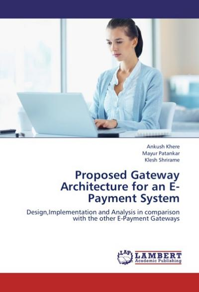 Proposed Gateway Architecture for an     E-Payment System - Ankush Khere