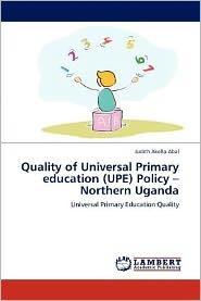 Quality Of Universal Primary Education (Upe) Policy -Northern Uganda - Judith Akello Abal