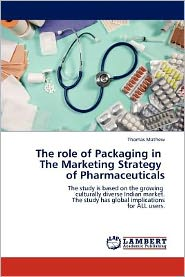 The Role Of Packaging In The Marketing Strategy Of Pharmaceuticals - Thomas Mathew