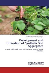 Development and Utilization of Synthetic Soil Aggregates - Guttila Yugantha Jayasinghe