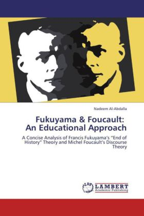 Fukuyama & Foucault: An Educational Approach - A Concise Analysis of Francis Fukuyama s  End of History  Theory and Michel Foucault s Discourse Theory - Al-Abdalla, Nadeem