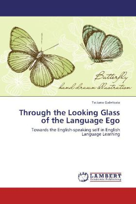 Through the Looking Glass of the Language Ego - Towards the English-speaking self in English Language Learning