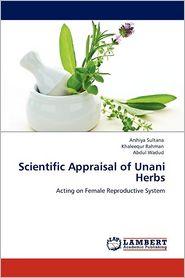 Scientific Appraisal Of Unani Herbs - Arshiya Sultana, Khaleequr Rahman, Abdul Wadud