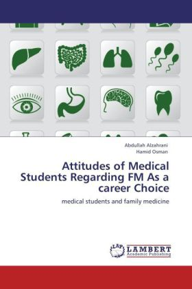 Attitudes of Medical Students Regarding FM As a career Choice - medical students and family medicine - Alzahrani, Abdullah / Osman, Hamid