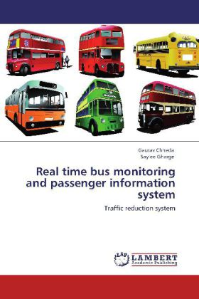Real time bus monitoring and passenger information system als Buch von Gaurav Chheda, Saylee Gharge - LAP Lambert Academic Publishing