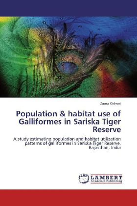 Population & habitat use of Galliformes in Sariska Tiger Reserve als Buch von Zaara Kidwai - LAP Lambert Academic Publishing