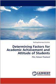 Determining Factors for Academic Achievement and Attitude of Students - Ruthaychonnee Sittichai