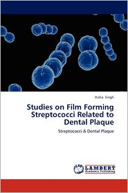 Studies on Film Forming Streptococci Related to Dental Plaque - Itisha Singh