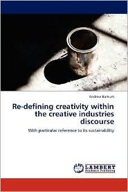 Re-Defining Creativity Within the Creative Industries Discourse - Andrew Barnum