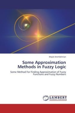 Some Approximation Methods in Fuzzy Logic: Some Method For Finding Approximation of Fuzzy Functions and Fuzzy Numbers
