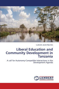 Liberal Education and Community Development in Tanzania - Ludovick Jacob Myumbo