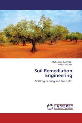 Soil Remediation Engineering - Soil Engineering and Principles - Ahmad, Muhammad / Khan, Abdullah