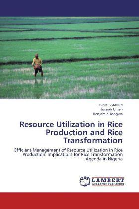 Resource Utilization in Rice Production and Rice Transformation - Efficient Management of Resource Utilization in Rice Production: Implications for Rice Transformation Agenda in Nigeria - Ataboh, Eunice / Umeh, Joseph / Asogwa, Benjamin