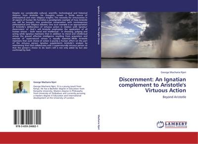Discernment: An Ignatian complement to Aristotle's Virtuous Action - George Macharia Njeri
