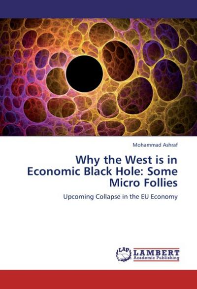 Why the West is in Economic Black Hole: Some Micro Follies - Mohammad Ashraf