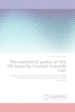 The sanctions' policy of the UN Security Council towards Iran: A case study of the sanctions' policy between 2006 and 2010 with particular regard to the E3/EU position