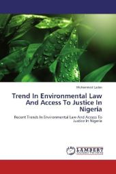 Trend In Environmental Law And Access To Justice In Nigeria - Muhammed Ladan