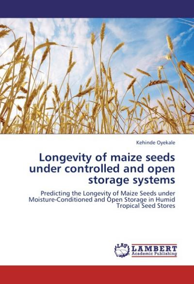 Longevity of maize seeds under controlled and open storage systems - Kehinde Oyekale