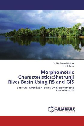 Morphometric Characteristics:Shetrunji River Basin Using RS and GIS als Buch von Sarika Santu Wandre, H. D. Rank - LAP Lambert Academic Publishing