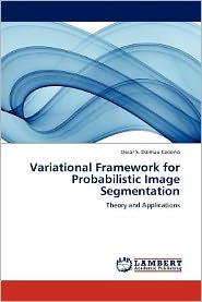 Variational Framework for Probabilistic Image Segmentation - Oscar S. Dalmau Cede O.