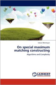 On special maximum matching constructing - Vahan Mkrtchyan