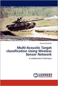 Multi-Acoustic Target classification Using Wireless Sensor Network - Ahmad Aljaafreh