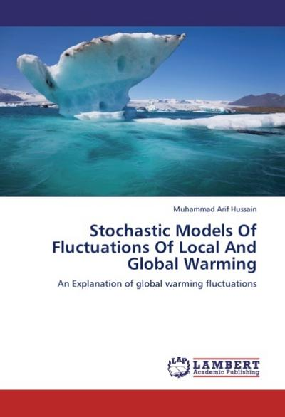 Stochastic Models Of Fluctuations Of Local And Global Warming - Muhammad Arif Hussain