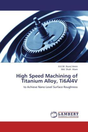 High Speed Machining of Titanium Alloy, Ti6Al4V - to Achieve Nano Level Surface Roughness