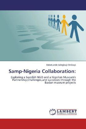 Samp-Nigeria Collaboration: - Exploring a Swedish NGO and a Nigerian Museum's Partnership,Challenges,and successes through the Ibadan museum projects - Adegbuji-Onikoyi, Babatunde