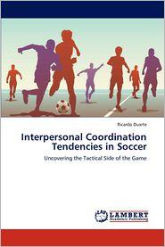 Interpersonal Coordination Tendencies in Soccer - Ricardo Duarte