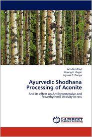 Ayurvedic Shodhana Processing of Aconite - Arindam Paul, Umang H. Gajjar, Jignasa C. Donga