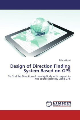Design of Direction Finding System Based on GPS - To Find the Direction of moving Body with respect to the source point by using GPS - Aldoori, Bilal