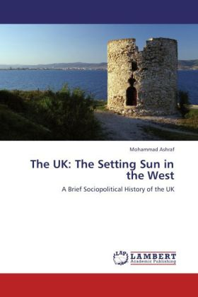 The UK: The Setting Sun in the West - A Brief Sociopolitical History of the UK - Ashraf, Mohammad