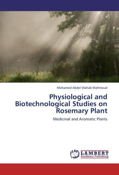 Physiological and Biotechnological Studies on Rosemary Plant - Mohamed Abdel Wahab Mahmoud