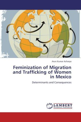 Feminization of Migration and Trafficking of Women in Mexico - Determinants and Consequences - Acharya, Arun Kumar