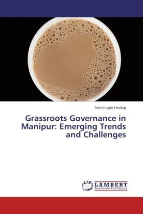 Grassroots Governance in Manipur: Emerging Trends and Challenges als Buch von Sonkhogin Haokip - LAP Lambert Academic Publishing