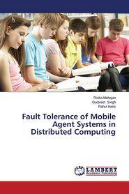 Fault Tolerance of Mobile Agent Systems in Distributed Computing - Mahajan Richa, Singh Gurpreet, Hans Rahul