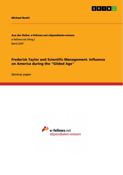 Frederick Taylor and Scientific Management. Influence on America during the 'Gilded Age' - Michael Boehl