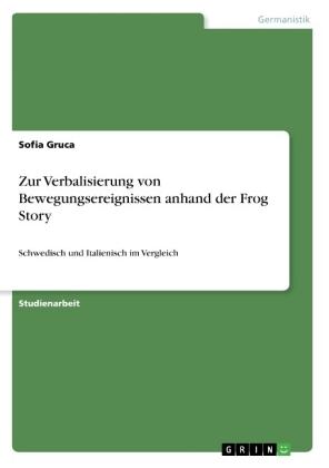 Akademische Schriftenreihe: Zur Verbalisierung von Bewegungsereignissen anhand der Frog Story - Schwedisch und Italienisch im Vergleich - Gruca, Sofia