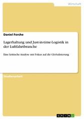 Lagerhaltung und Just-in-time-Logistik in der Luftfahrtbranche - Eine kritische Analyse mit Fokus auf die Globalisierung - Daniel Forche